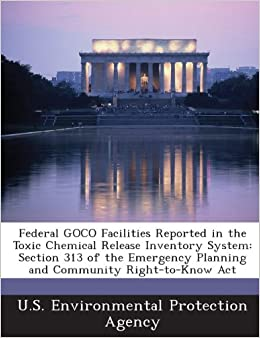 Federal GOCO Facilities Reported in the Toxic Chemical Release Inventory System: Section 313 of the Emergency Planning and Community Right-to-Know Act