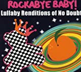 : Rockabye Baby! Lullaby Renditions of No Doubt