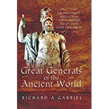 Great Generals of the Ancient World: The Personality, Intellectual, and Leadership Traits That Made Them Great