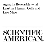 Aging Is Reversible - at Least in Human Cells and Live Mice | Karen Weintraub