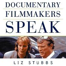 Documentary Filmmakers Speak Audiobook by Liz Stubbs Narrated by Terry Wilder