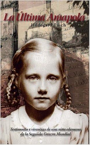 La Última Amapola: Testimonio y vivencias de una niña alemana de la Segunda Guerra Mundial (Spanish Edition): Hildegard Rasch Pietsch: 9781412081405: ...