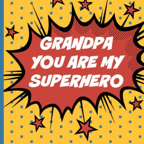 Grandpa you are my superhero: Fill in the blanks with simple prompts. A thoughtful keepsake from the kids that will be cherished - Superhero Keepsake