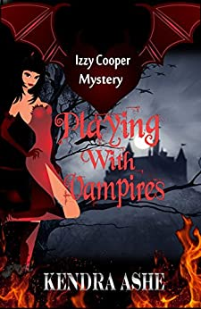 Playing With Vampires - An Izzy Cooper Novel by [Ashe, Kendra]