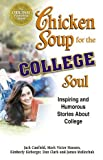 chicken soup college - Chicken Soup for the College Soul: Inspiring and Humorous Stories about College