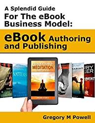 A Splendid Guide For the eBook Business Model: eBook Authoring and Publishing (English Edition)