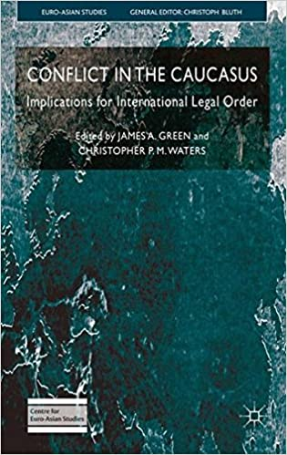 conflict in the caucasus implications for international legal order euro asian studies christopher pm waters james green 9780230241244 amazoncom