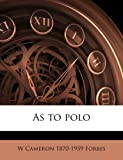 As to Polo, W. Cameron 1870-1959 Forbes, 1176446894