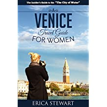VENICE: THE COMPLETE INSIDERS GUIDE FOR WOMEN TRAVELING TO VENICE:  Travel Italy Europe Guidebook (Europe Italy General Short Reads Travel)