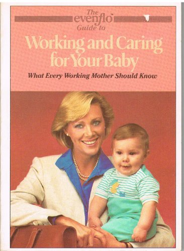The Evenflo guide to working and caring for your baby (The Evenflo (Evenflo Express)