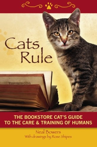Cats Rule: The Bookstore Cat's Guide to the Care & Training of Humans