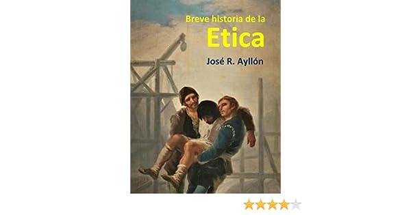 Breve historia de la Etica eBook: José Ramón Ayllón, Juan Latorre: Amazon.es: Tienda Kindle