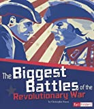 img - for The Biggest Battles of the Revolutionary War (The Story of the American Revolution) book / textbook / text book