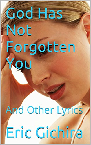 God Has Not Forgotten You: And Other Lyrics (Lyrics For Christian Songwriters Book ()