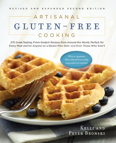 Artisanal Gluten-Free Cooking: 275 Great-Tasting, From-Scratch Recipes from Around the World, Perfect for Every Meal and for Anyone on a Gluten-Free Diet―and Even Those Who Aren't by Kelli Bronski, Peter Bronski