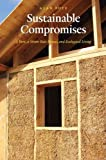Sustainable Compromises: A Yurt, a Straw Bale House, and Ecological Living (Our Sustainable Future)