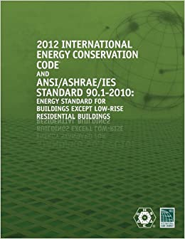 2012 International Energy Conservation Code with Ashrae Standard (Go Green with Renewable Energy Resources)