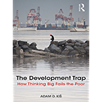 The Development Trap: How Thinking Big Fails the Poor