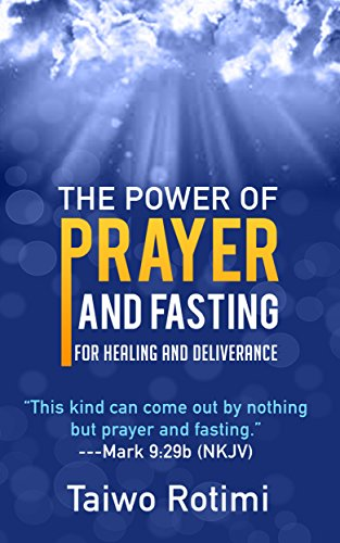 The Power of Prayer and Fasting: For Healing and Deliverance