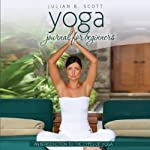 Yoga Journal for Beginners: An Introduction to the Types of Yoga | Julian B. Scott