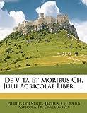 De Vita et Moribus Ch. Julii Agricolae Liber ... ..., Publius Cornelius Tacitus, 1274872162