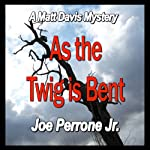 As the Twig Is Bent: A Matt Davis Mystery   Joe Perrone Jr.