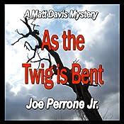 As the Twig Is Bent: A Matt Davis Mystery | Joe Perrone Jr.