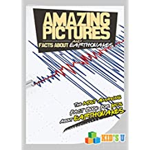 Amazing Pictures and Facts About Earthquakes: The Most Amazing Fact Book for Kids About Earthquakes