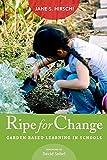 Ripe for Change : Garden-Based Learning in Schools, Hirschi, Jane S., 1612507719