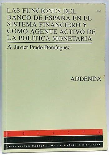 Las funciones del Banco de España en el sistema financiero y como agente activo de la política monet: Amazon.es: Prado Domínguez, Javier: Libros