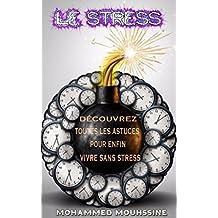 Le Stress: Découvrez Toutes les Astuces pour Enfin Vivre Sans Stress ! (French Edition)