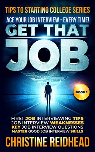 GET THAT JOB!  ACE Your JOB Interview - Every Time!: First Job Interviewing Tips!  Job Interview Weaknesses! Key Job Interview Questions! Master Good Job ... (Tips to Starting College Series Book 1) by [Reidhead, Christine]