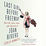 Last Girl Before Freeway: The Life, Loves, Losses, and Liberation of Joan Rivers | Leslie Bennetts
