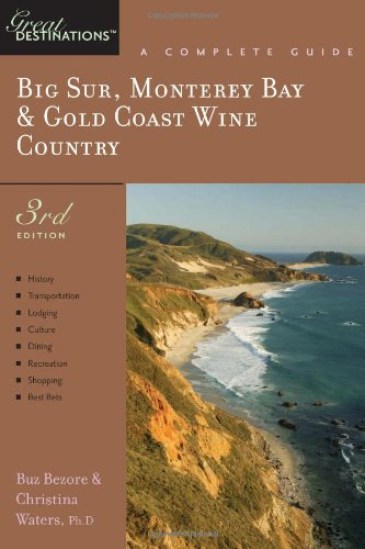 Big Sur, Monterey Bay & Gold Coast Wine Country: A Complete Guide, Third Edition (Great Destinations)
