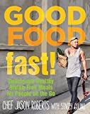 Good Food--Fast!, Jason Roberts and Stacey Colino, 1493008234