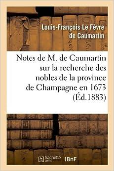 Notes de M. de Caumartin Sur La Recherche Des Nobles de La Province de Champagne En 1673, (Ed.1883) (Histoire)