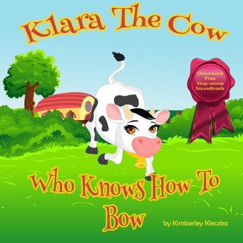 Klara The Cow Who Knows How To Bow (Fun Rhyming Picture Book/Bedtime Story with Farm Animals about Friendships, Being Special and Loved... Ages 2-8) (Friendship