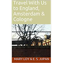 Travel With Us to England, Amsterdam & Cologne