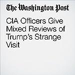 CIA Officers Give Mixed Reviews of Trump's Strange Visit | David Ignatius