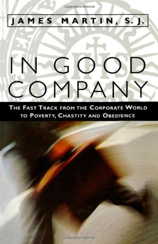 In Good Company: The Fast Track from the Corporate World to Poverty, Chastity, and Obedience ebook