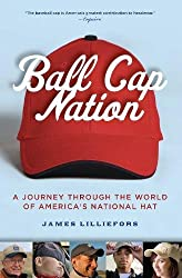 Ball Cap Nation: A Journey Through the World of America's National Hat