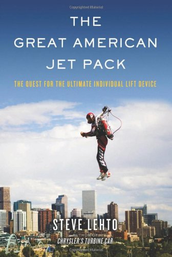 The Great American Jet Pack: The Quest for the Ultimate Individual Lift Device