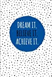 Dream It. Believe It. Achieve It.: 100 Lined Pages, Daily Notebook, Journal, Diary, Royal Blue (Medium, 6 x 9 inches) (Inspirational Notebooks)