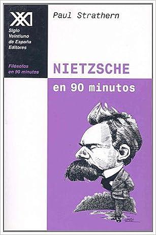 Nietzsche en 90 minutos: 1844-1900 Filósofos en 90 minutos: Amazon.es: Strathern, Paul, Arjona, Pedro, Padilla Villate, José A.: Libros