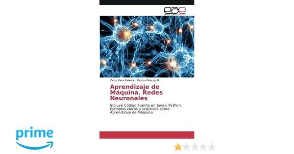 Redes Neuronales: Incluye Código Fuente en Java y Python. Ejemplos claros y prácticos sobre Aprendizaje de Máquina: Amazon.es: Victor Viera Balanta, ...