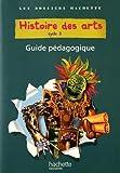 Les Dossiers Hachette Histoire Cycle 3 - Histoire des Arts - Guide + photofiches - Ed 2011