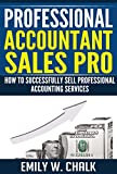 Professional Accountant Sales Pro: How to Successfully Sell Professional Accounting Services