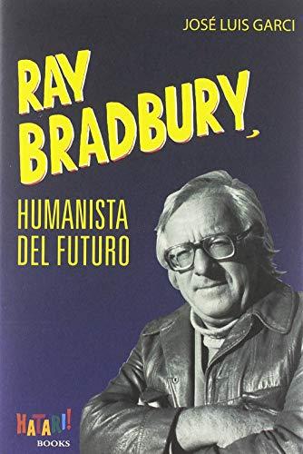 RAY BRADBURY, HUMANISTA DEL FUTURO por José Luis Garci