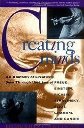 Creating Minds: An Anatomy of Creativity Seen Through the Lives of Freud, Einstein, Picasso, Stravinsky, Eliot, Graham, and Gandhi