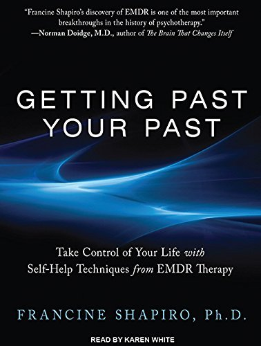 Getting Past Your Past: Take Control of Your Life With Self-Help Techniques from EMDR Therapy by Francine Shapiro Ph.D. (2012-05-14)
